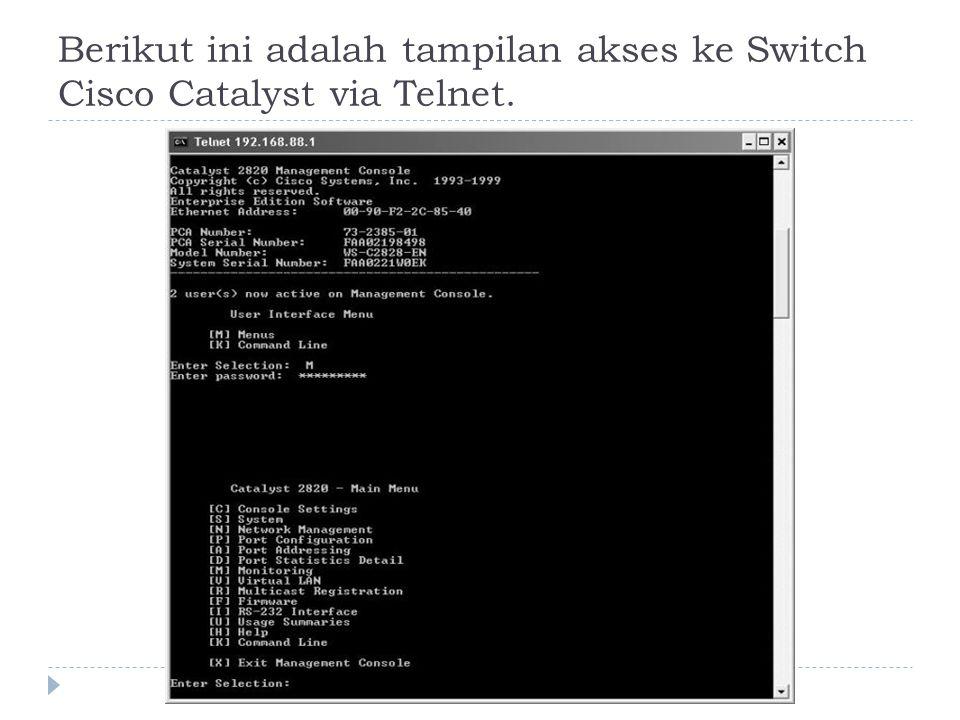 Berikut ini adalah tampilan akses ke Switch Cisco Catalyst via Telnet.