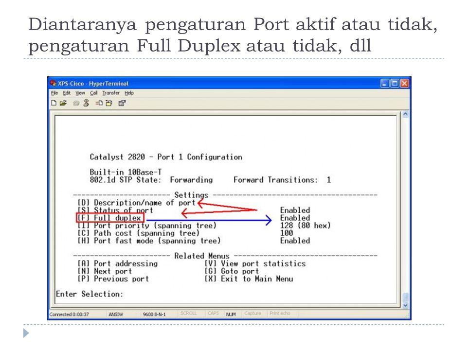 Diantaranya pengaturan Port aktif atau tidak, pengaturan Full Duplex atau tidak, dll