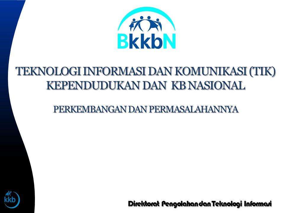 Direktorat Pengolahan dan Teknologi Informasi 1 TEKNOLOGI INFORMASI DAN KOMUNIKASI (TIK) KEPENDUDUKAN DAN KB NASIONAL PERKEMBANGAN DAN PERMASALAHANNYA