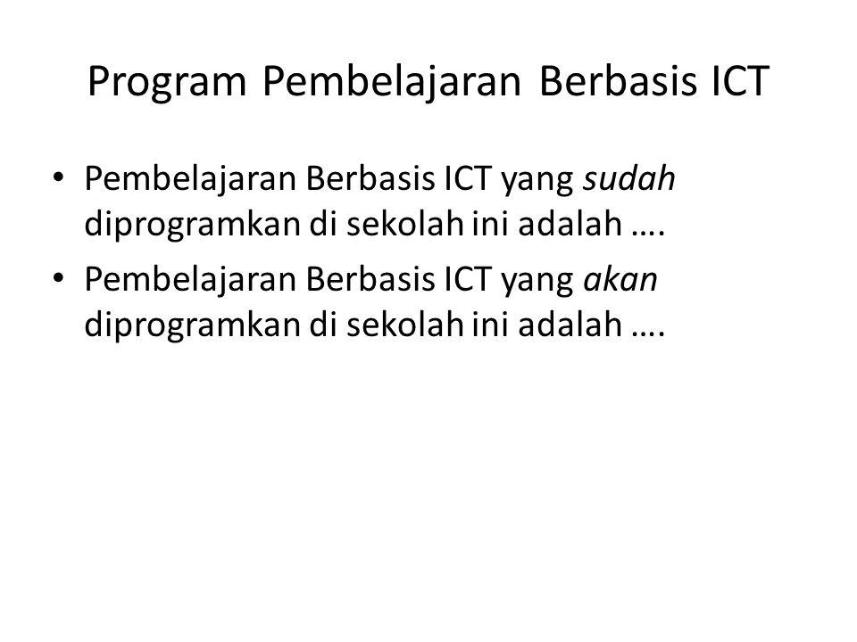 Program Pembelajaran Berbasis ICT • Pembelajaran Berbasis ICT yang sudah diprogramkan di sekolah ini adalah …. • Pembelajaran Berbasis ICT yang akan d