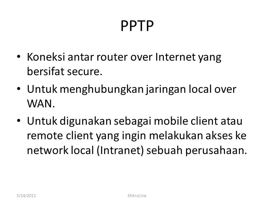 PPTP • Koneksi antar router over Internet yang bersifat secure.