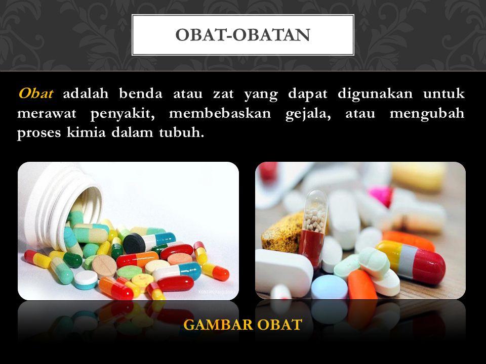 Obat adalah benda atau zat yang dapat digunakan untuk merawat penyakit, membebaskan gejala, atau mengubah proses kimia dalam tubuh. GAMBAR OBAT OBAT-O