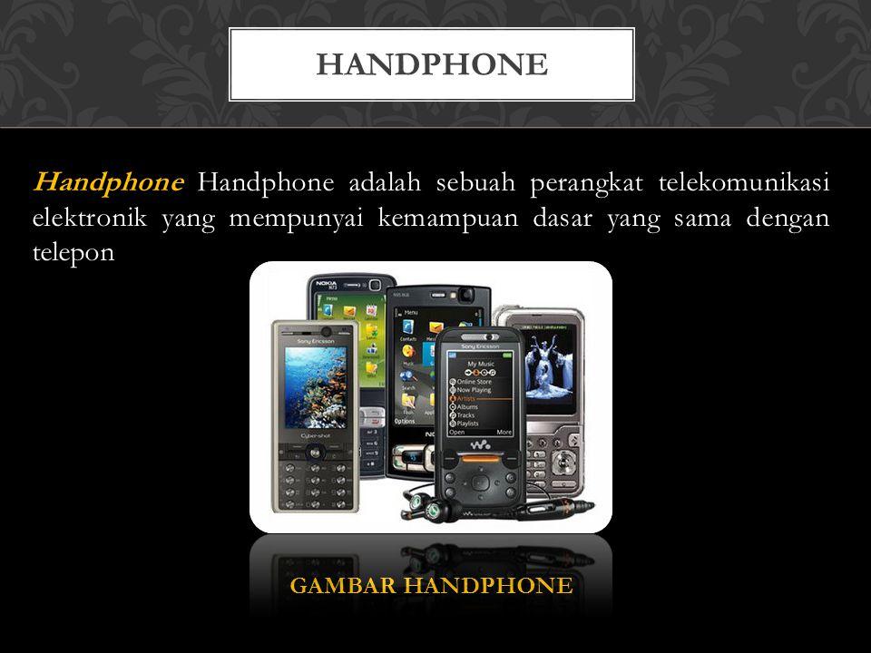 HANDPHONE Handphone Handphone adalah sebuah perangkat telekomunikasi elektronik yang mempunyai kemampuan dasar yang sama dengan telepon GAMBAR HANDPHO