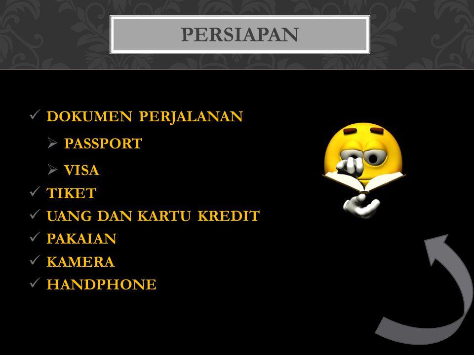  DOKUMEN PERJALANAN  PASSPORT  VISA  TIKET  UANG DAN KARTU KREDIT  PAKAIAN  KAMERA  HANDPHONE PERSIAPAN