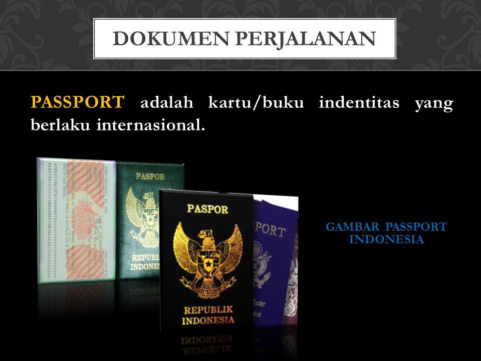 PASSPORT adalah kartu/buku indentitas yang berlaku internasional.