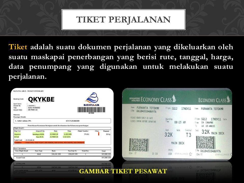 Tiket adalah suatu dokumen perjalanan yang dikeluarkan oleh suatu maskapai penerbangan yang berisi rute, tanggal, harga, data penumpang yang digunakan