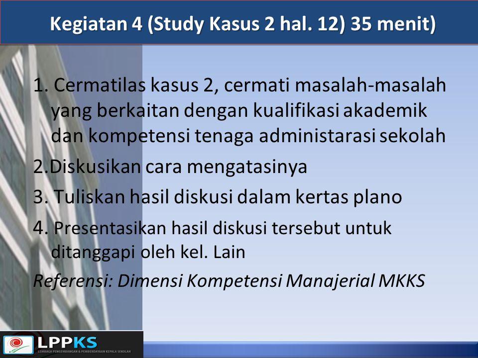 Kegiatan 4 (Study Kasus 2 hal. 12) 35 menit) 1. Cermatilas kasus 2, cermati masalah-masalah yang berkaitan dengan kualifikasi akademik dan kompetensi