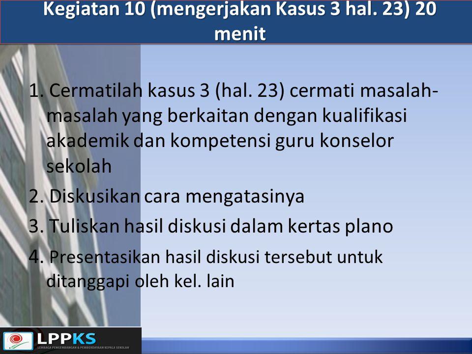 Kegiatan 10 (mengerjakan Kasus 3 hal. 23) 20 menit 1. Cermatilah kasus 3 (hal. 23) cermati masalah- masalah yang berkaitan dengan kualifikasi akademik