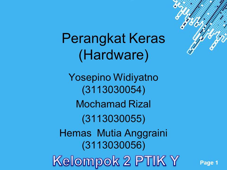 Powerpoint Templates Page 1 Perangkat Keras (Hardware) Yosepino Widiyatno (3113030054) Mochamad Rizal (3113030055) Hemas Mutia Anggraini (3113030056)