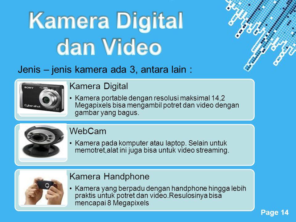 Powerpoint Templates Page 14 Jenis – jenis kamera ada 3, antara lain : Kamera Digital •Kamera portable dengan resolusi maksimal 14,2 Megapixels bisa m