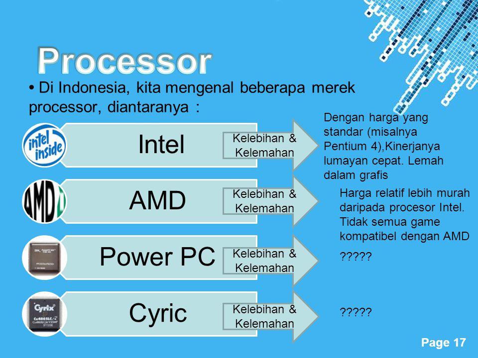 Powerpoint Templates Page 17 • Di Indonesia, kita mengenal beberapa merek processor, diantaranya : Intel AMD Power PC Cyric Kelebihan & Kelemahan Deng
