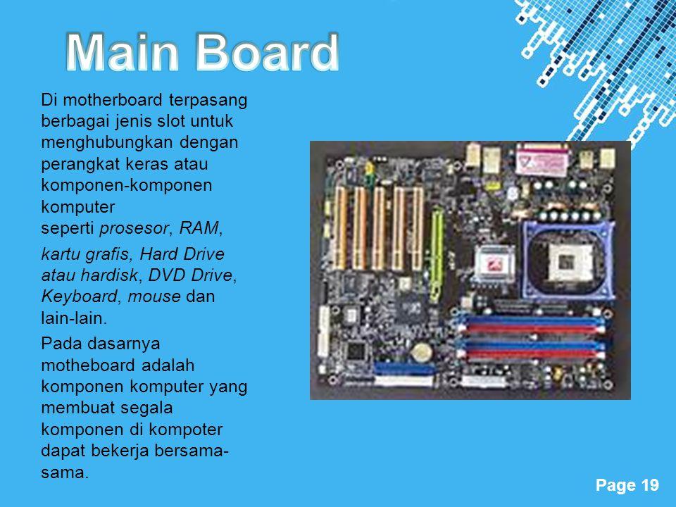 Powerpoint Templates Page 19 Di motherboard terpasang berbagai jenis slot untuk menghubungkan dengan perangkat keras atau komponen-komponen komputer s
