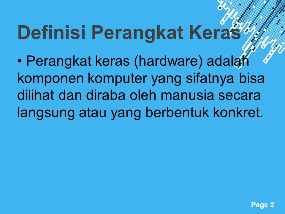 Powerpoint Templates Page 2 Definisi Perangkat Keras • Perangkat keras (hardware) adalah komponen komputer yang sifatnya bisa dilihat dan diraba oleh