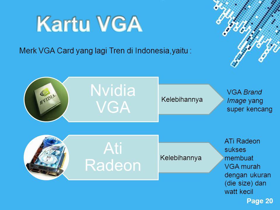 Powerpoint Templates Page 20 Kelebihannya Nvidia VGA Ati Radeon Merk VGA Card yang lagi Tren di Indonesia,yaitu : ATi Radeon sukses membuat VGA murah
