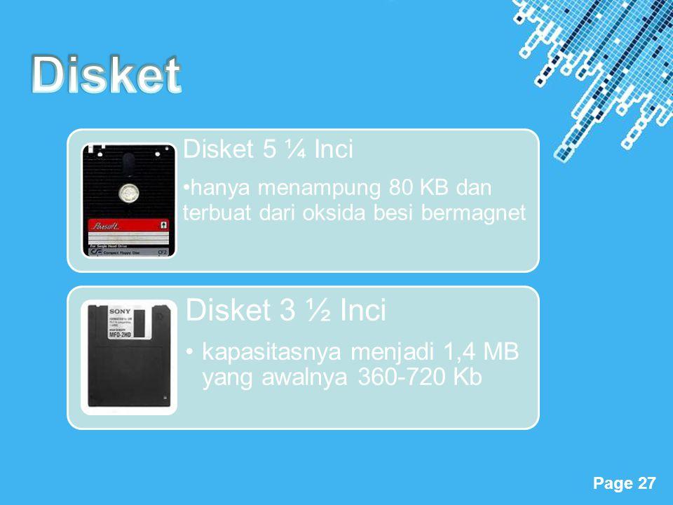 Powerpoint Templates Page 27 Disket 5 ¼ Inci hanya menampung 80 KB dan terbuat dari oksida besi bermagnet Disket 3 ½ Inci •kapasitasnya menjadi 1,4 MB