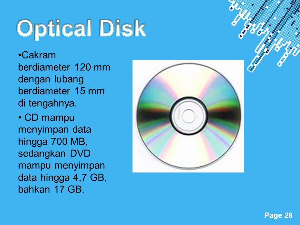 Powerpoint Templates Page 28 •Cakram berdiameter 120 mm dengan lubang berdiameter 15 mm di tengahnya. • CD mampu menyimpan data hingga 700 MB, sedangk