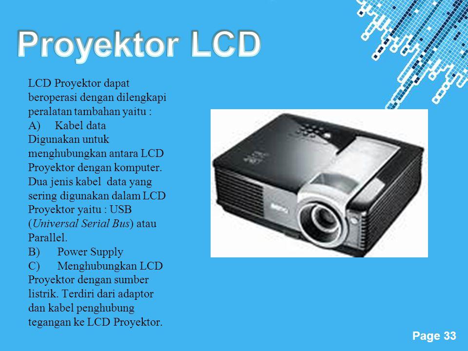 Powerpoint Templates Page 33 LCD Proyektor dapat beroperasi dengan dilengkapi peralatan tambahan yaitu : A) Kabel data Digunakan untuk menghubungkan a