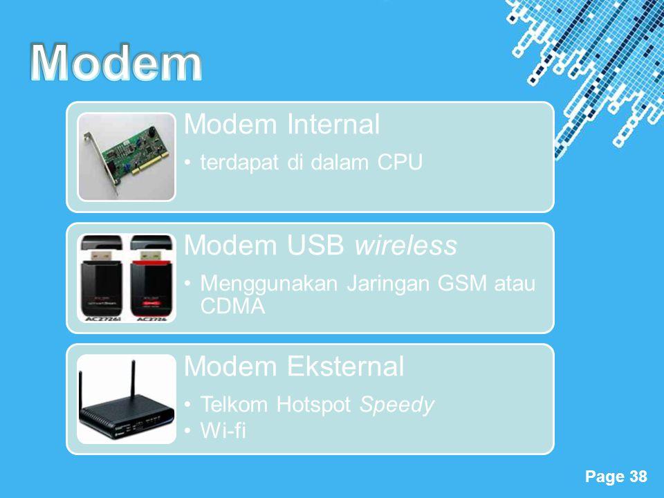 Powerpoint Templates Page 38 Modem Internal •terdapat di dalam CPU Modem USB wireless •Menggunakan Jaringan GSM atau CDMA Modem Eksternal •Telkom Hots