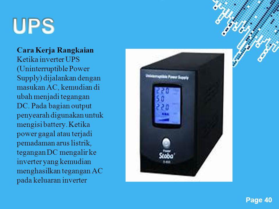 Powerpoint Templates Page 40 Cara Kerja Rangkaian Ketika inverter UPS (Uninterruptible Power Supply) dijalankan dengan masukan AC, kemudian di ubah me