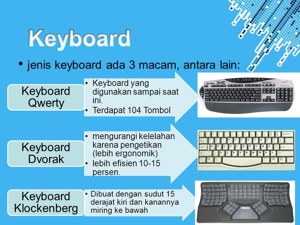 Powerpoint Templates Page 6 • jenis keyboard ada 3 macam, antara lain: •Keyboard yang digunakan sampai saat ini. •Terdapat 104 Tombol Keyboard Qwerty