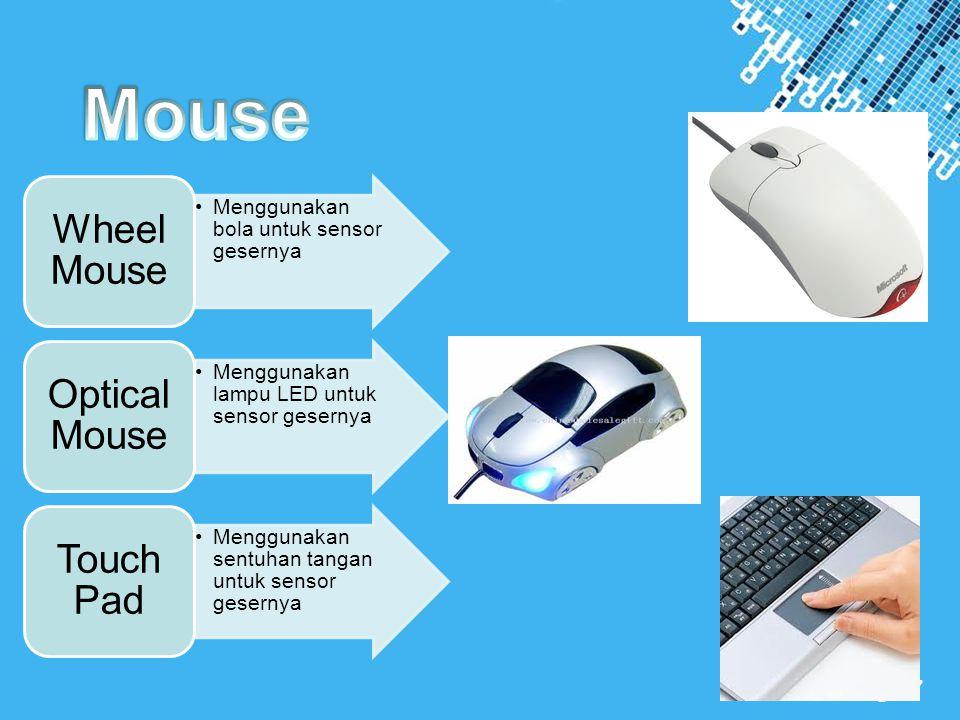 Powerpoint Templates Page 7 •Menggunakan bola untuk sensor gesernya Wheel Mouse •Menggunakan lampu LED untuk sensor gesernya Optical Mouse •Menggunaka