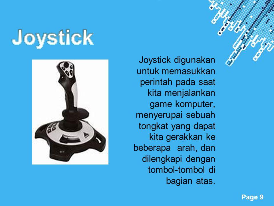 Powerpoint Templates Page 9 Joystick digunakan untuk memasukkan perintah pada saat kita menjalankan game komputer, menyerupai sebuah tongkat yang dapa