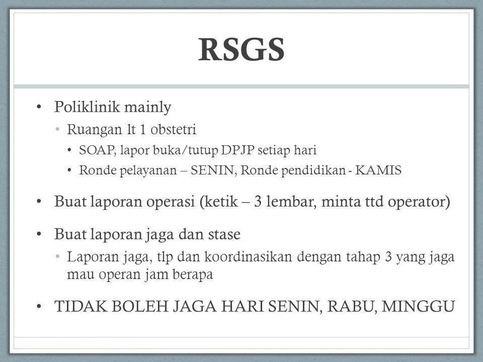 • Poliklinik mainly • Ruangan lt 1 obstetri • SOAP, lapor buka/tutup DPJP setiap hari • Ronde pelayanan – SENIN, Ronde pendidikan - KAMIS • Buat lapor