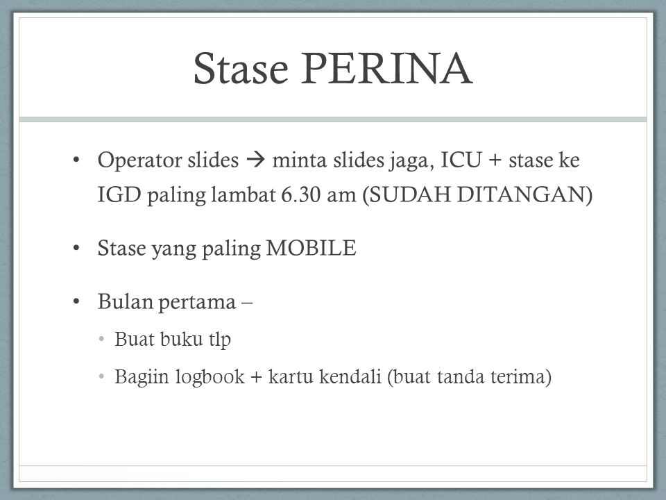 Stase PERINA • Operator slides  minta slides jaga, ICU + stase ke IGD paling lambat 6.30 am (SUDAH DITANGAN) • Stase yang paling MOBILE • Bulan perta