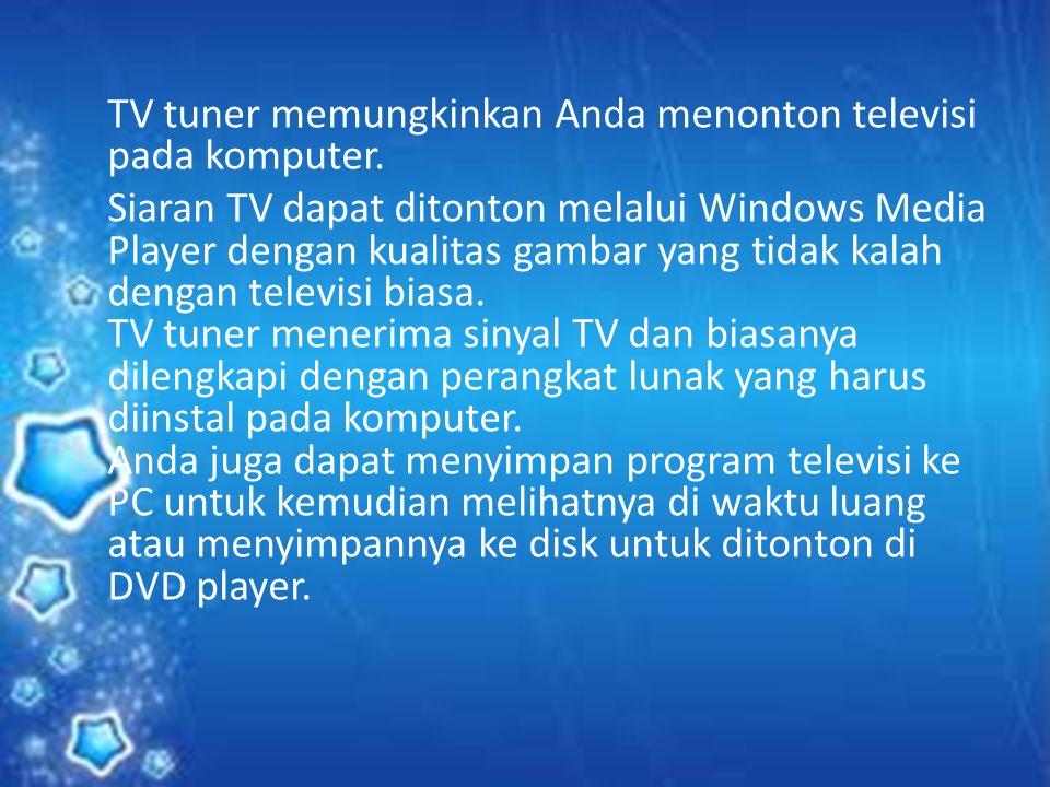 TV tuner memungkinkan Anda menonton televisi pada komputer. Siaran TV dapat ditonton melalui Windows Media Player dengan kualitas gambar yang tidak ka