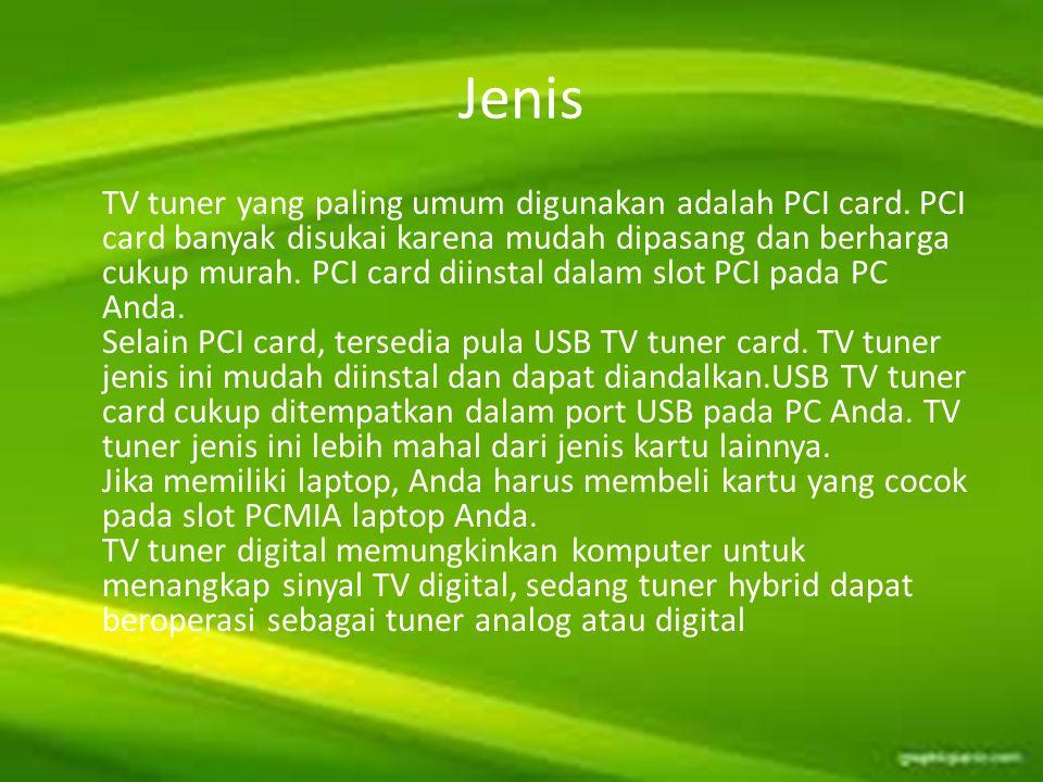 Jenis TV tuner yang paling umum digunakan adalah PCI card. PCI card banyak disukai karena mudah dipasang dan berharga cukup murah. PCI card diinstal d