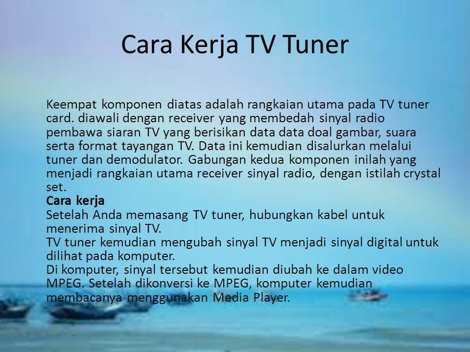 Cara Kerja TV Tuner Keempat komponen diatas adalah rangkaian utama pada TV tuner card. diawali dengan receiver yang membedah sinyal radio pembawa siar