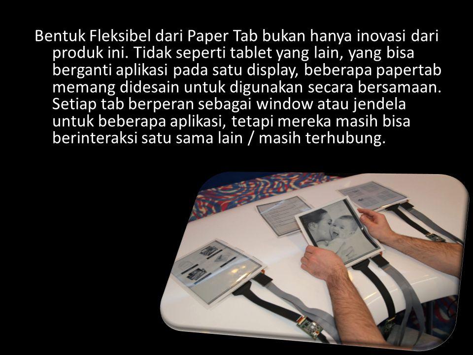 Bentuk Fleksibel dari Paper Tab bukan hanya inovasi dari produk ini.