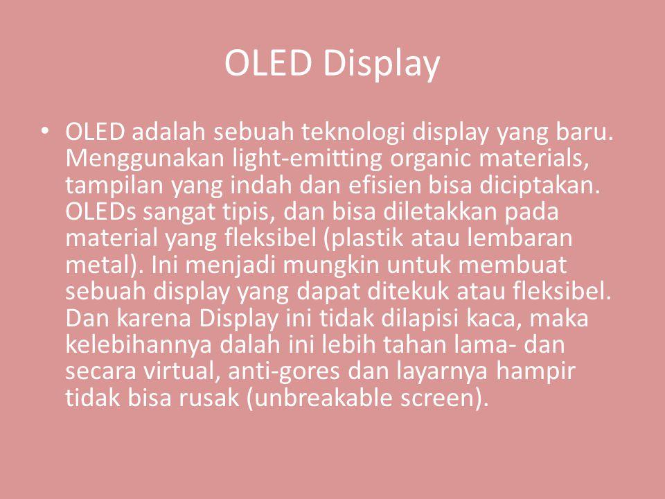 OLED Display • OLED adalah sebuah teknologi display yang baru.