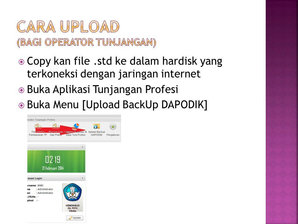  Upload file yang sudah diserahkan Operator Sekolah yang berekstensi.std pada fitur Upload BackUp Dapodik  Lakukan berulang untuk masing2 sekolah hingga semua data dapodik sekolah berhasil terupload