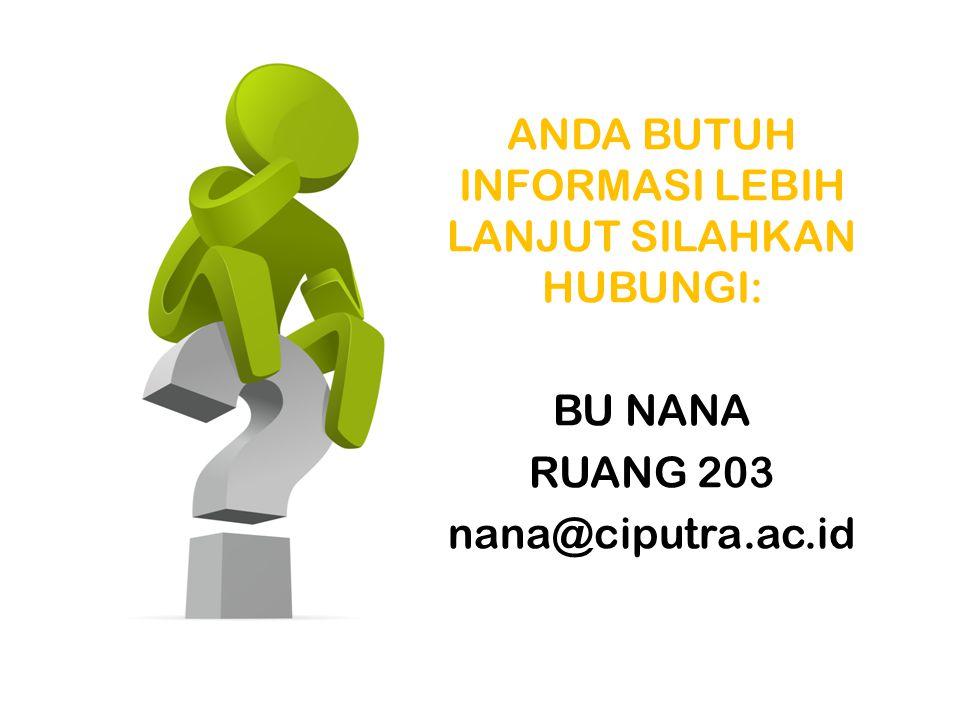 ANDA BUTUH INFORMASI LEBIH LANJUT SILAHKAN HUBUNGI: BU NANA RUANG 203 nana@ciputra.ac.id