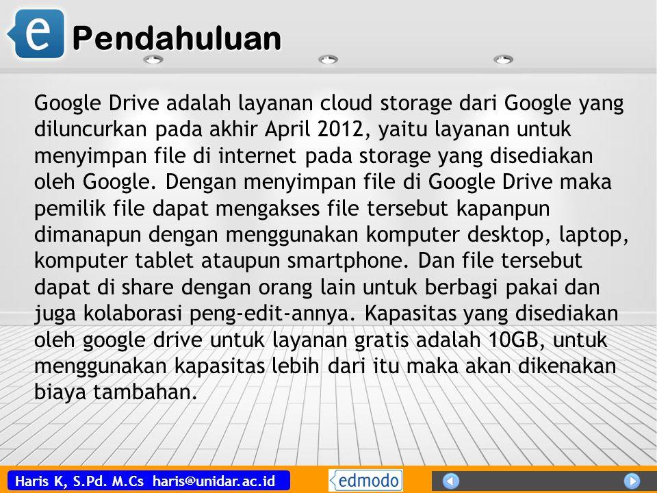Haris K, S.Pd. M.Cs haris@unidar.ac.id Pendahuluan Google Drive adalah layanan cloud storage dari Google yang diluncurkan pada akhir April 2012, yaitu