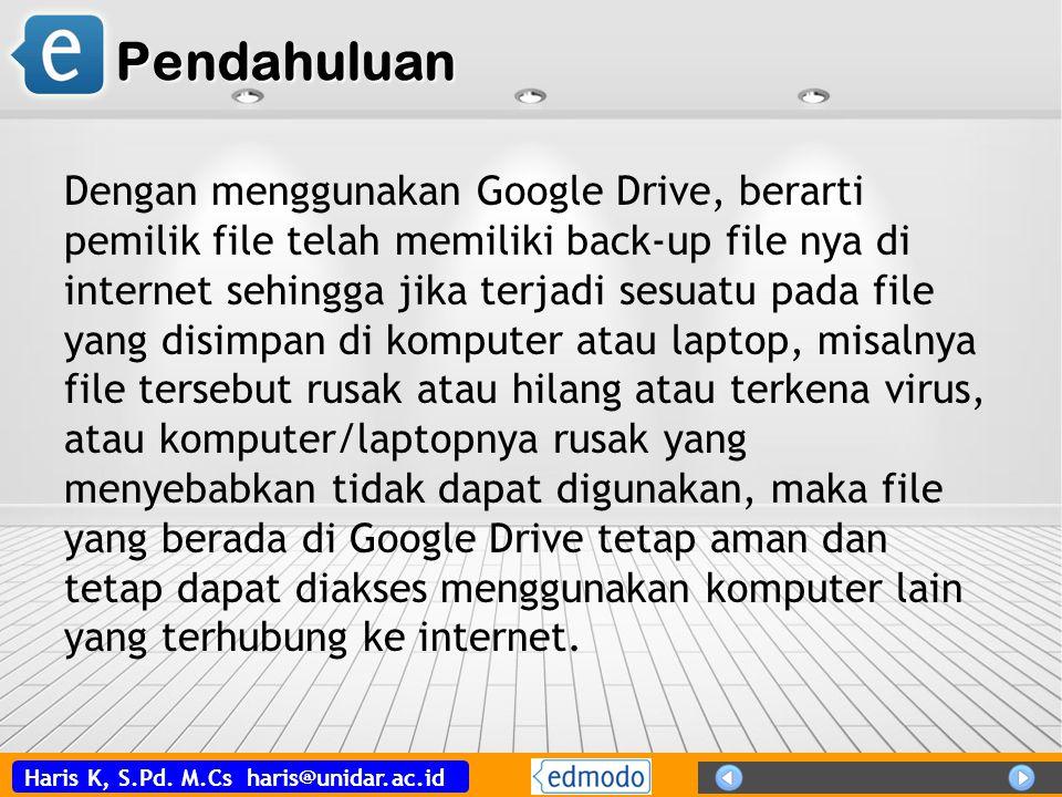 Haris K, S.Pd. M.Cs haris@unidar.ac.id Pendahuluan Dengan menggunakan Google Drive, berarti pemilik file telah memiliki back-up file nya di internet s