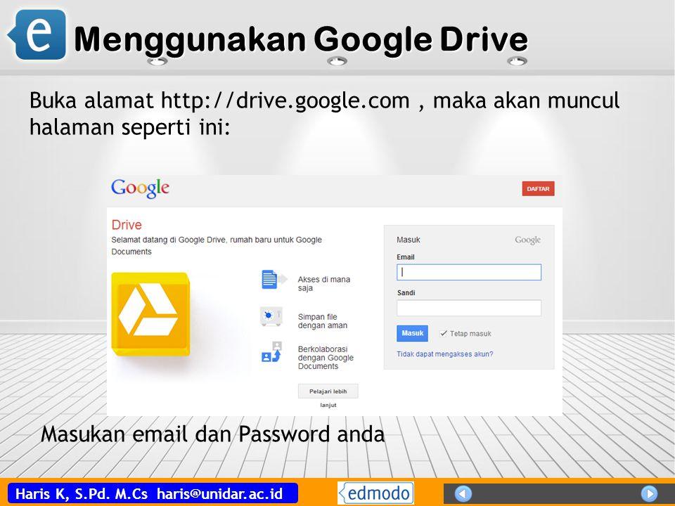 Haris K, S.Pd. M.Cs haris@unidar.ac.id Menggunakan Google Drive Buka alamat http://drive.google.com, maka akan muncul halaman seperti ini: Masukan ema