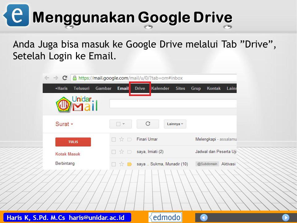 """Haris K, S.Pd. M.Cs haris@unidar.ac.id Menggunakan Google Drive Anda Juga bisa masuk ke Google Drive melalui Tab """"Drive"""", Setelah Login ke Email."""