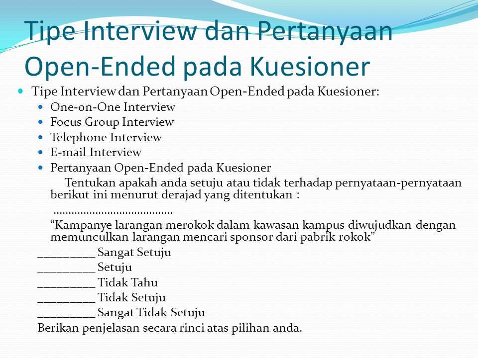 Tipe Interview dan Pertanyaan Open-Ended pada Kuesioner  Tipe Interview dan Pertanyaan Open-Ended pada Kuesioner:  One-on-One Interview  Focus Grou