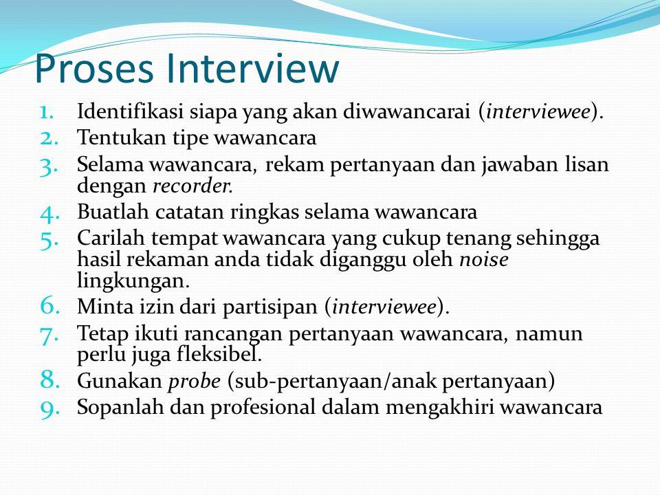 Proses Interview 1.Identifikasi siapa yang akan diwawancarai (interviewee).