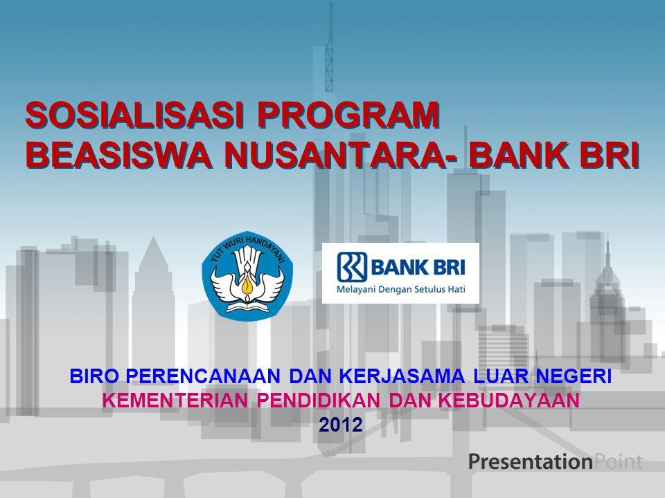 SOSIALISASI PROGRAM BEASISWA NUSANTARA- BANK BRI BIRO PERENCANAAN DAN KERJASAMA LUAR NEGERI KEMENTERIAN PENDIDIKAN DAN KEBUDAYAAN 2012