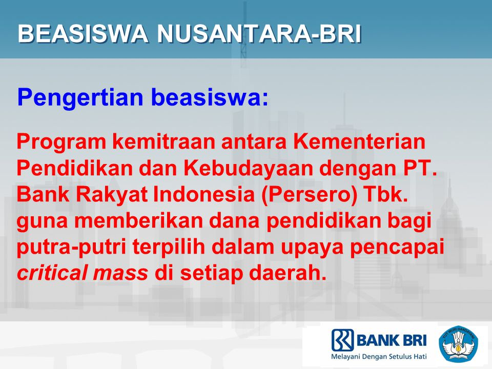 BEASISWA NUSANTARA-BRI Program kemitraan antara Kementerian Pendidikan dan Kebudayaan dengan PT.