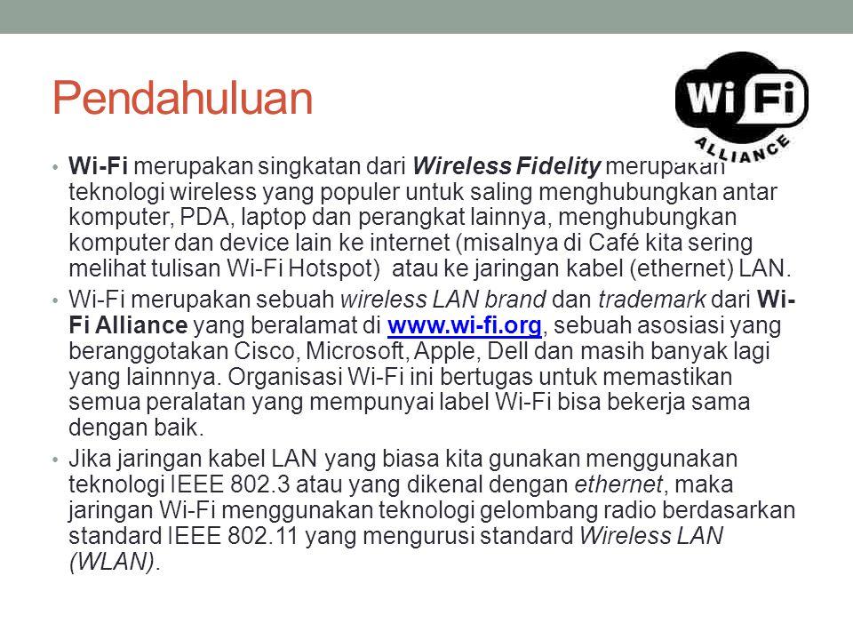 Pendahuluan • Wi-Fi merupakan singkatan dari Wireless Fidelity merupakan teknologi wireless yang populer untuk saling menghubungkan antar komputer, PD