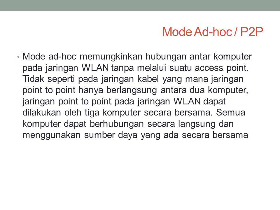 Mode Ad-hoc / P2P • Mode ad-hoc memungkinkan hubungan antar komputer pada jaringan WLAN tanpa melalui suatu access point. Tidak seperti pada jaringan