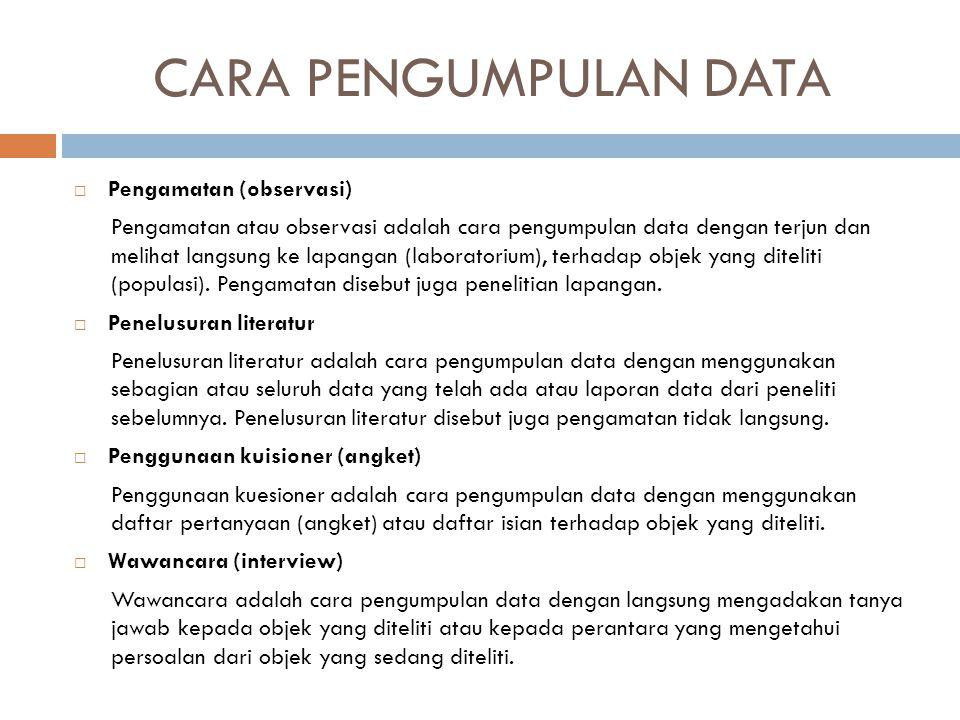 CARA PENGUMPULAN DATA  Pengamatan (observasi) Pengamatan atau observasi adalah cara pengumpulan data dengan terjun dan melihat langsung ke lapangan (
