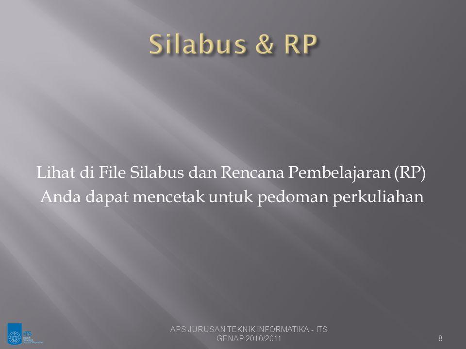 Lihat di File Silabus dan Rencana Pembelajaran (RP) Anda dapat mencetak untuk pedoman perkuliahan 8 APS JURUSAN TEKNIK INFORMATIKA - ITS GENAP 2010/20