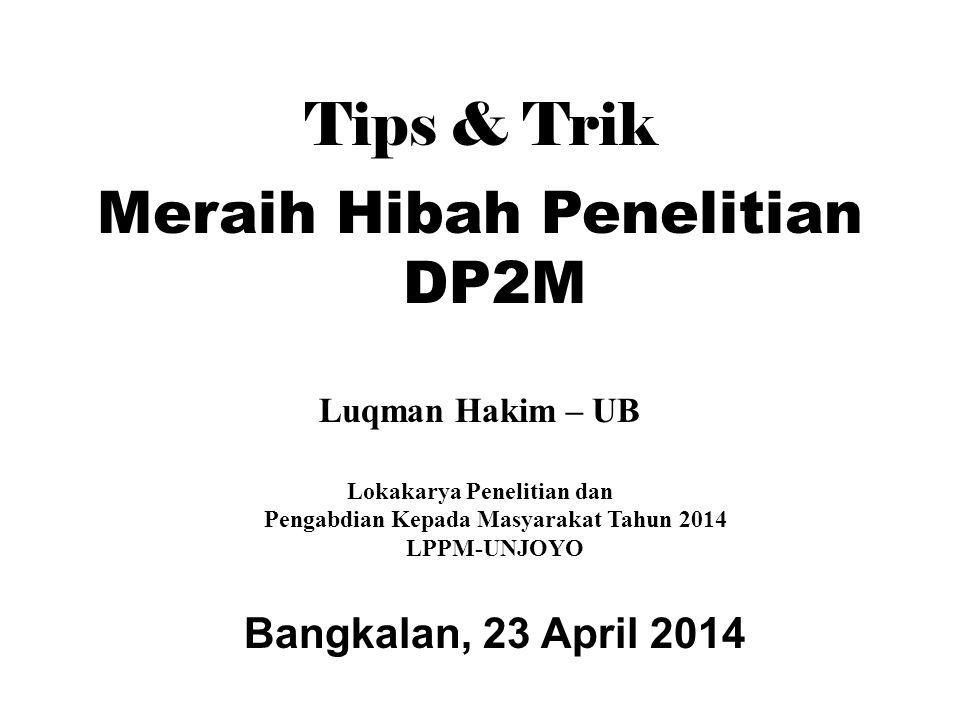 Tips & Trik Meraih Hibah Penelitian DP2M Luqman Hakim – UB Lokakarya Penelitian dan Pengabdian Kepada Masyarakat Tahun 2014 LPPM-UNJOYO Bangkalan, 23 April 2014