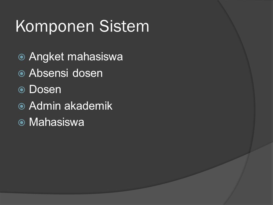 Komponen Sistem  Angket mahasiswa  Absensi dosen  Dosen  Admin akademik  Mahasiswa