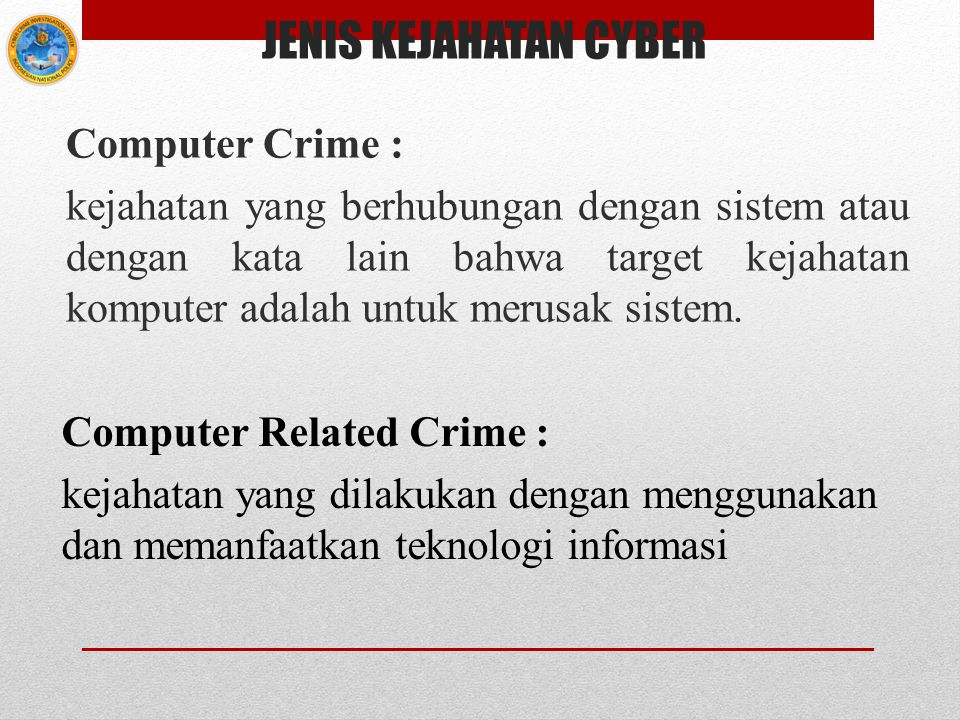 JENIS KEJAHATAN CYBER Computer Crime : kejahatan yang berhubungan dengan sistem atau dengan kata lain bahwa target kejahatan komputer adalah untuk mer